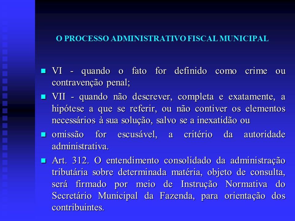 O PROCESSO ADMINISTRATIVO FISCAL MUNICIPAL VI - quando o fato for definido como crime ou contravenção penal; VI - quando o fato for definido como crim