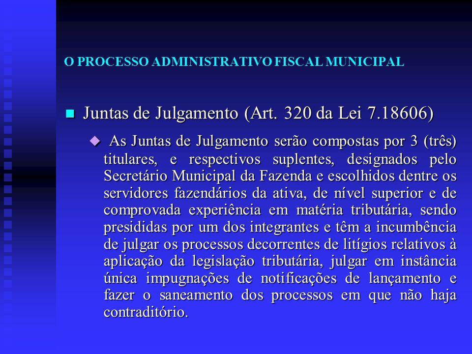 O PROCESSO ADMINISTRATIVO FISCAL MUNICIPAL Juntas de Julgamento (Art. 320 da Lei 7.18606) Juntas de Julgamento (Art. 320 da Lei 7.18606)  As Juntas d
