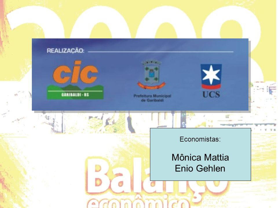 Economistas: Mônica Mattia Enio Gehlen