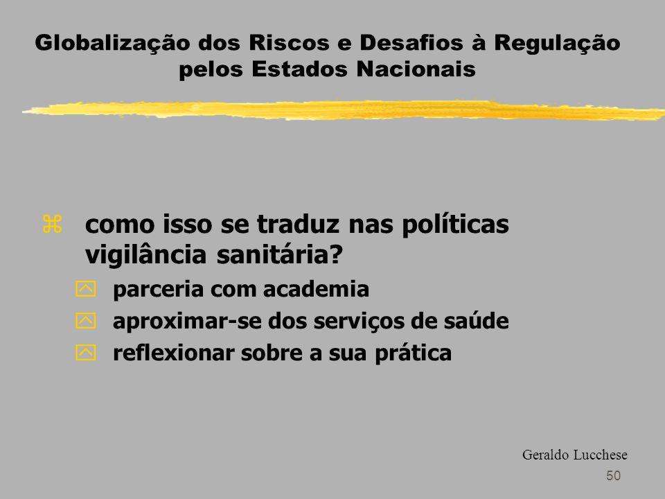 50 Globalização dos Riscos e Desafios à Regulação pelos Estados Nacionais zcomo isso se traduz nas políticas vigilância sanitária.
