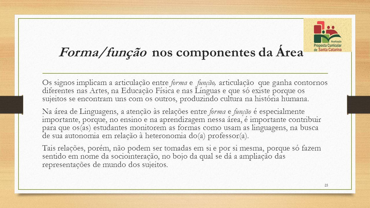 Forma/função nos componentes da Área Os signos implicam a articulação entre forma e função, articulação que ganha contornos diferentes nas Artes, na E
