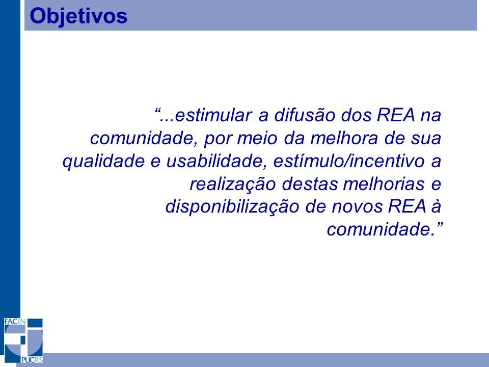Objetivos ...estimular a difusão dos REA na comunidade, por meio da melhora de sua qualidade e usabilidade, estímulo/incentivo a realização destas melhorias e disponibilização de novos REA à comunidade.