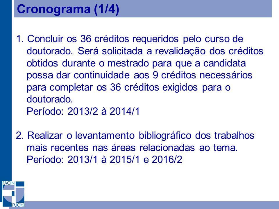 Cronograma (1/4) 1.Concluir os 36 créditos requeridos pelo curso de doutorado.
