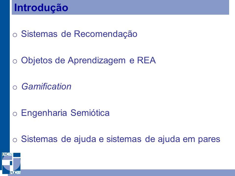 Introdução o Sistemas de Recomendação o Objetos de Aprendizagem e REA o Gamification o Engenharia Semiótica o Sistemas de ajuda e sistemas de ajuda em pares