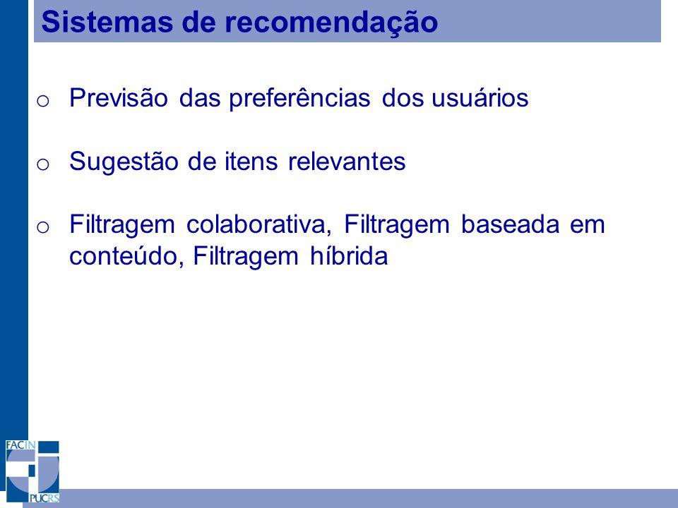 Sistemas de recomendação o Previsão das preferências dos usuários o Sugestão de itens relevantes o Filtragem colaborativa, Filtragem baseada em conteúdo, Filtragem híbrida