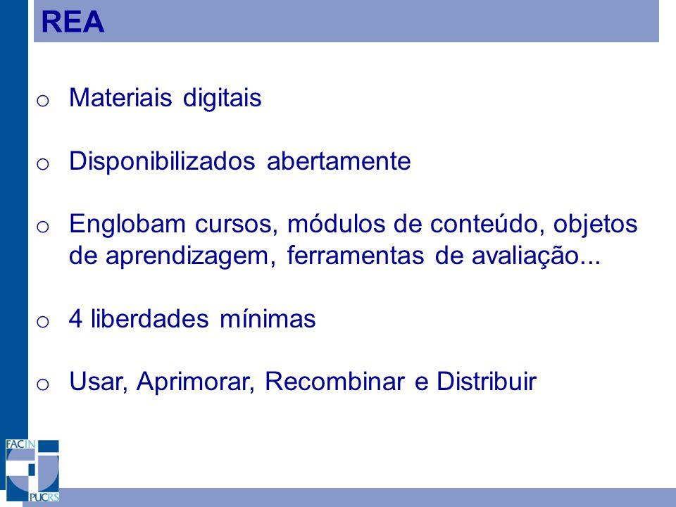 REA o Materiais digitais o Disponibilizados abertamente o Englobam cursos, módulos de conteúdo, objetos de aprendizagem, ferramentas de avaliação...