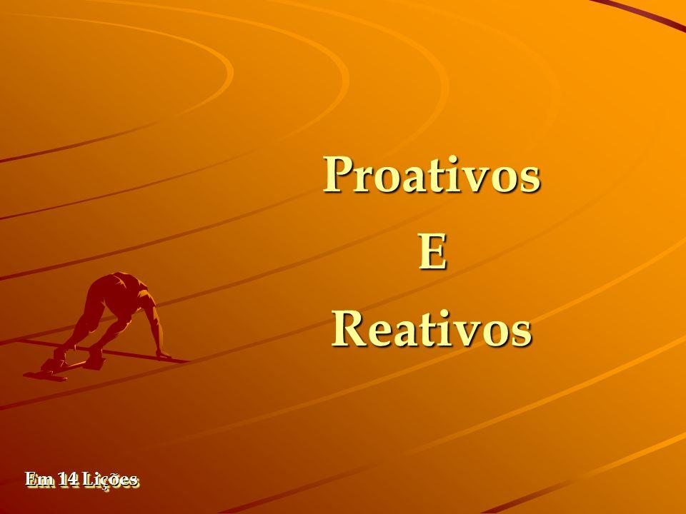 Um Proativo respeita os que sabem mais e procura aprender algo com eles.