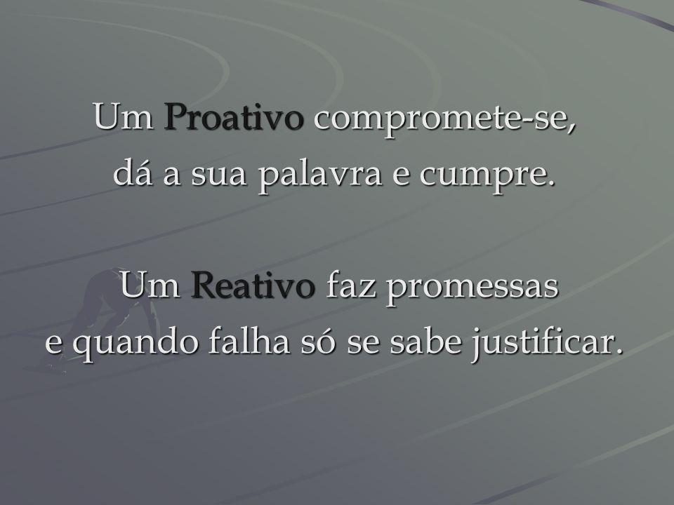 Um Proativo enfrenta os desafios um a um.