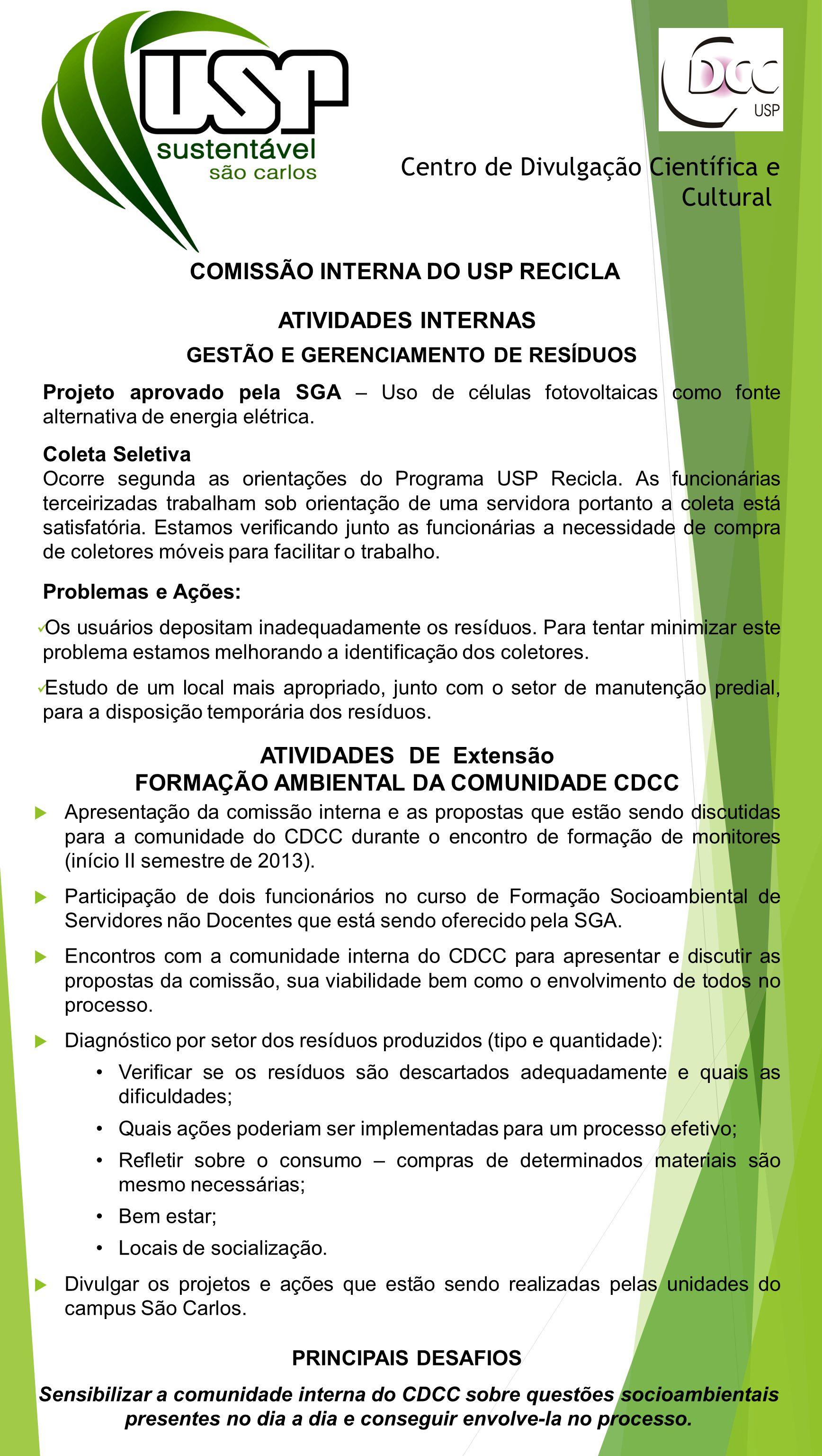 Centro de Divulgação Científica e Cultural COMISSÃO INTERNA DO USP RECICLA ATIVIDADES DE Extensão ATIVIDADES INTERNAS GESTÃO E GERENCIAMENTO DE RESÍDU