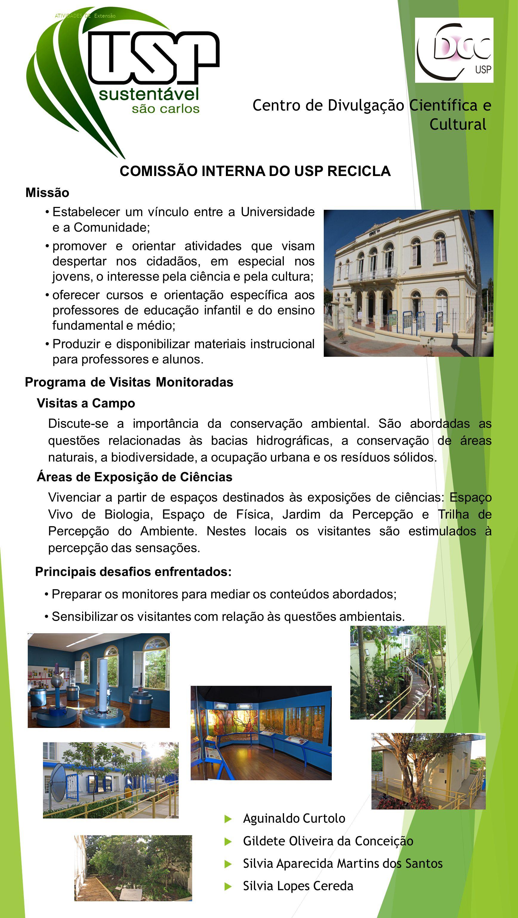 Centro de Divulgação Científica e Cultural COMISSÃO INTERNA DO USP RECICLA  Aguinaldo Curtolo  Gildete Oliveira da Conceição  Silvia Aparecida Mart