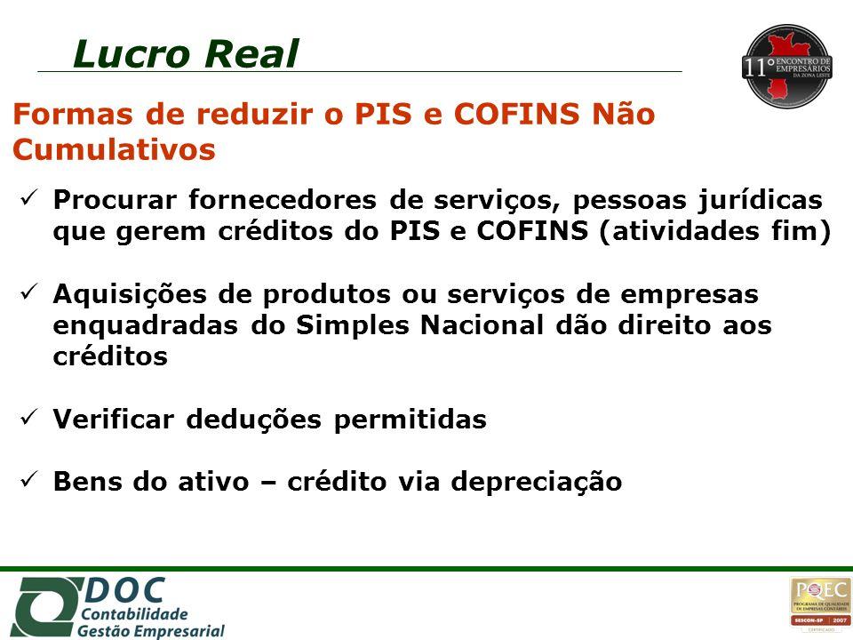 Lucro Real Formas de reduzir o PIS e COFINS Não Cumulativos Procurar fornecedores de serviços, pessoas jurídicas que gerem créditos do PIS e COFINS (a