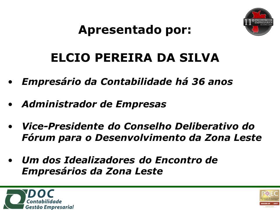 Apresentado por: ELCIO PEREIRA DA SILVA Empresário da Contabilidade há 36 anos Administrador de Empresas Vice-Presidente do Conselho Deliberativo do F