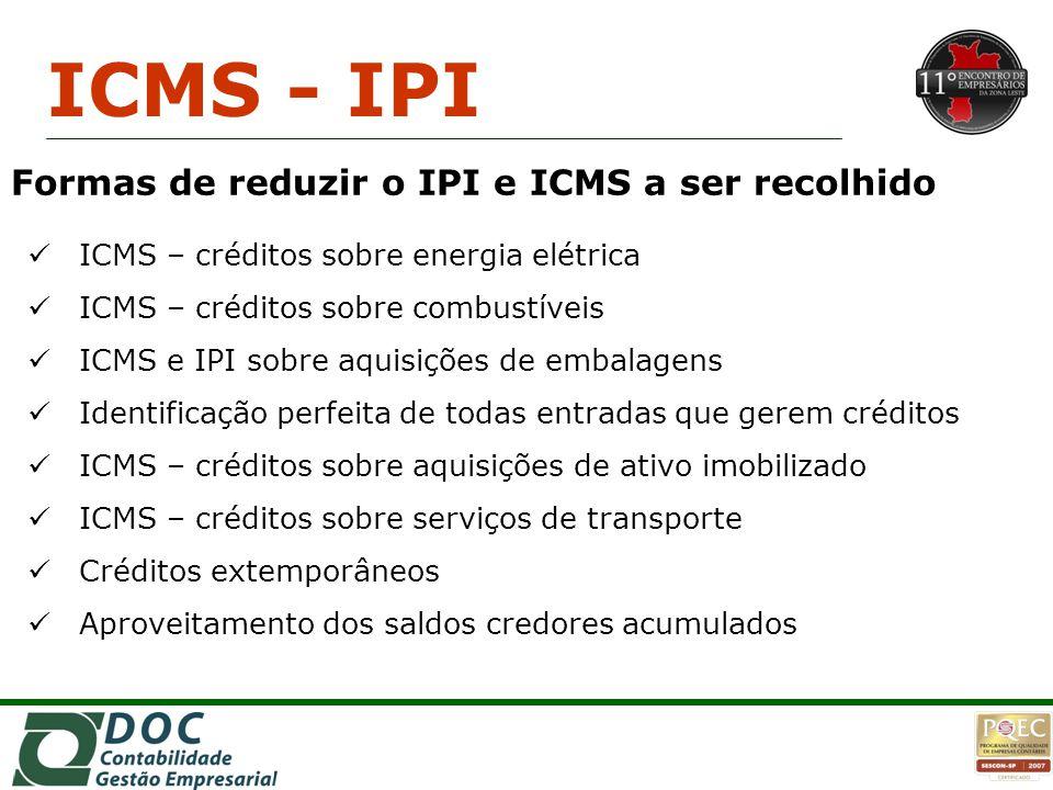 ICMS – créditos sobre energia elétrica ICMS – créditos sobre combustíveis ICMS e IPI sobre aquisições de embalagens Identificação perfeita de todas en
