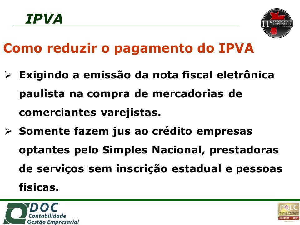 Como reduzir o pagamento do IPVA  Exigindo a emissão da nota fiscal eletrônica paulista na compra de mercadorias de comerciantes varejistas.  Soment