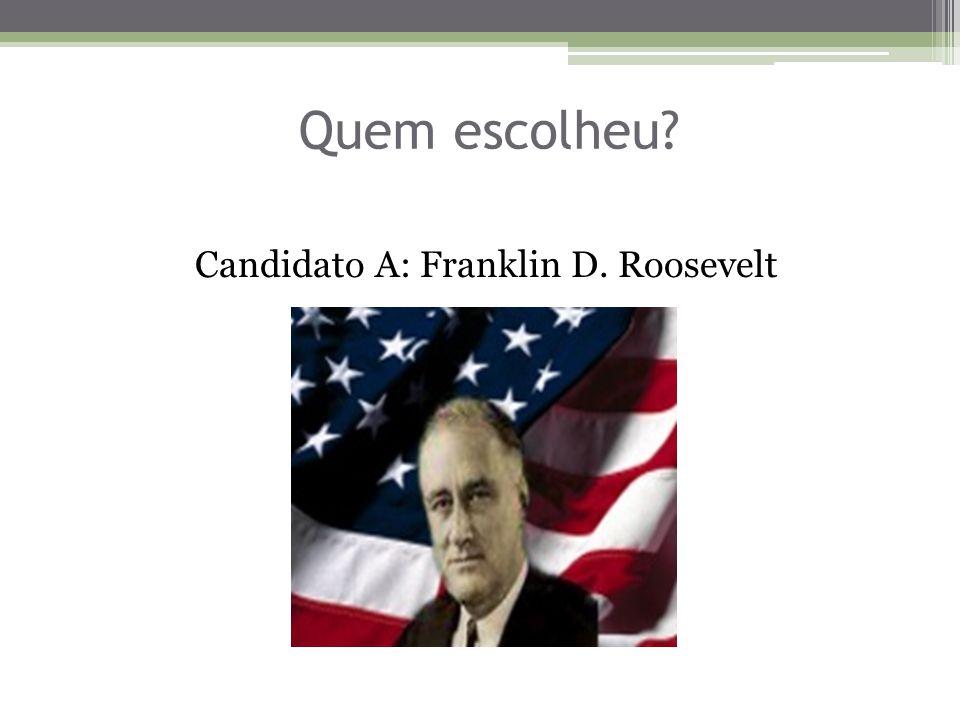 Quem escolheu Candidato A: Franklin D. Roosevelt