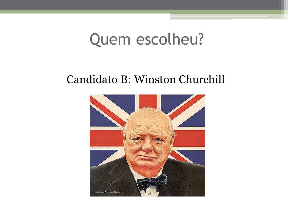 Quem escolheu Candidato B: Winston Churchill