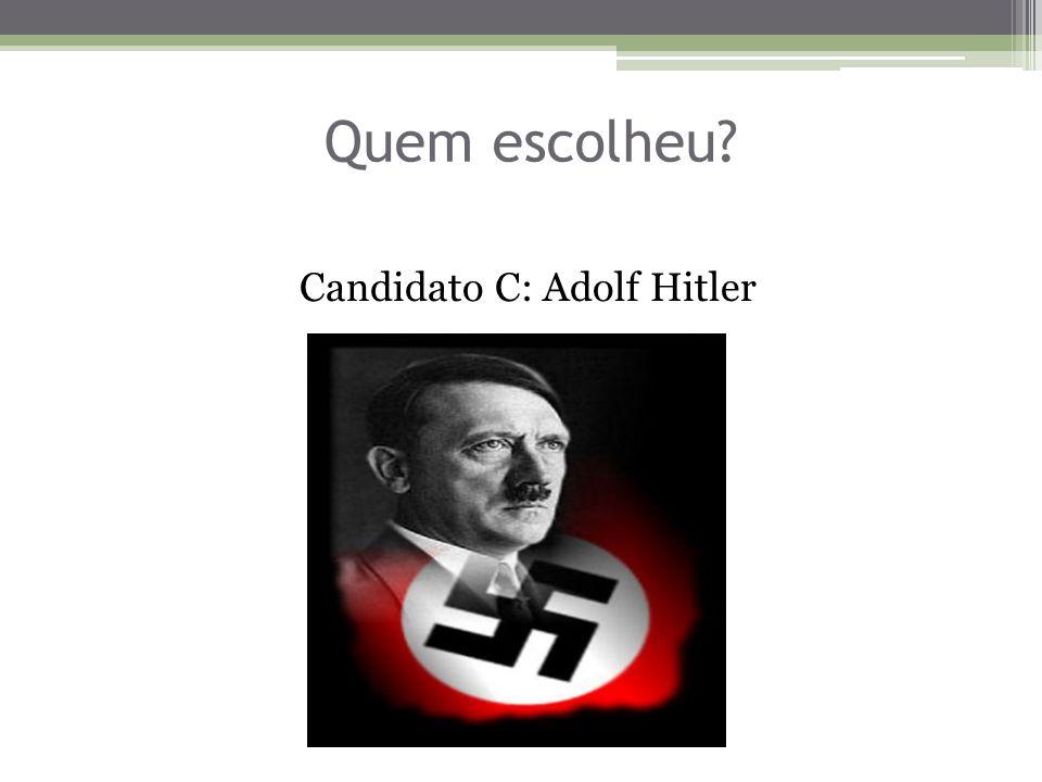 Quem escolheu Candidato C: Adolf Hitler