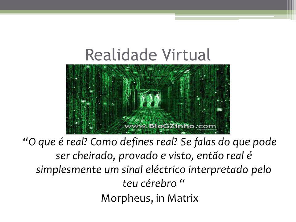 Realidade Virtual O que é real. Como defines real.