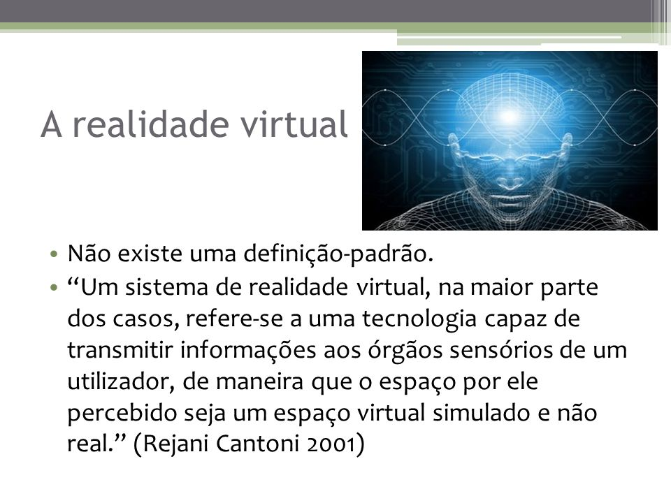 A realidade virtual Não existe uma definição-padrão.