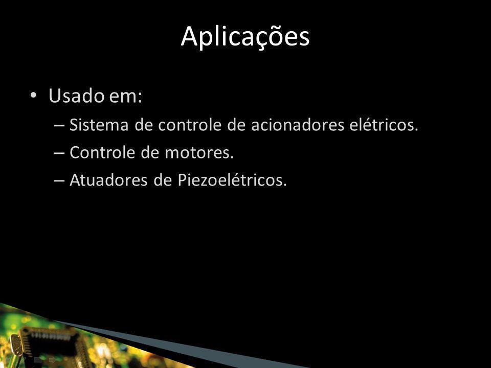 Usado em: – Sistema de controle de acionadores elétricos.