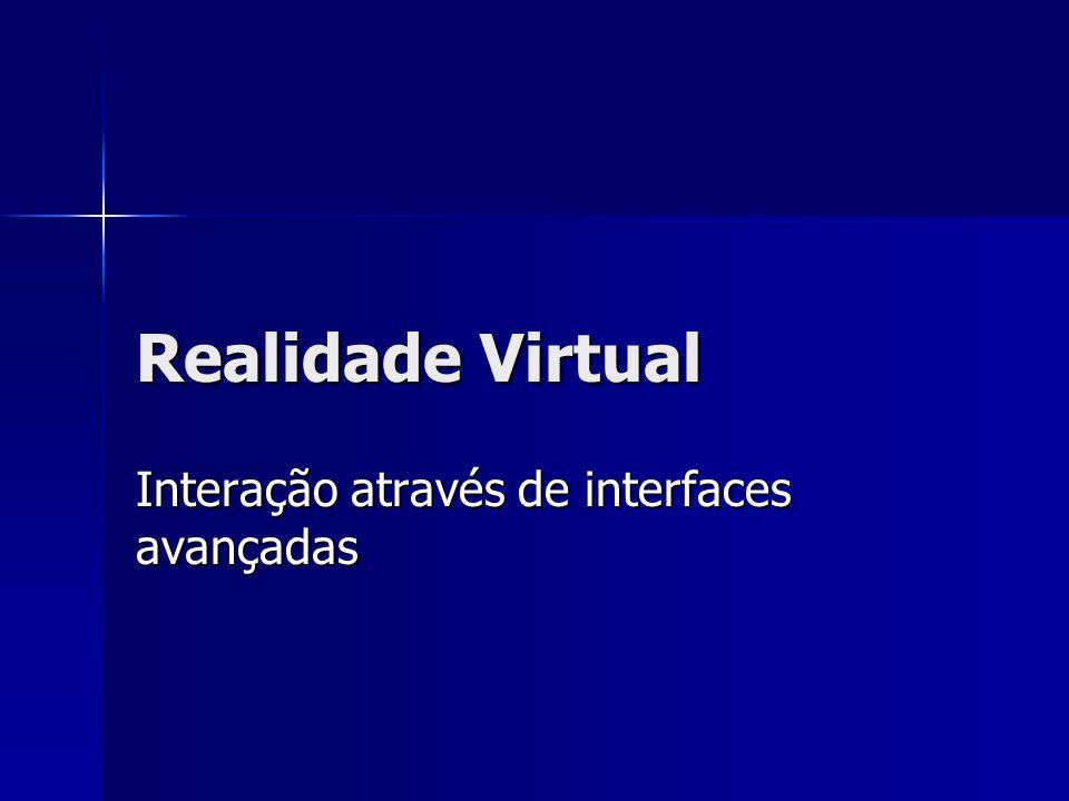 Realidade Virtual Interação através de interfaces avançadas