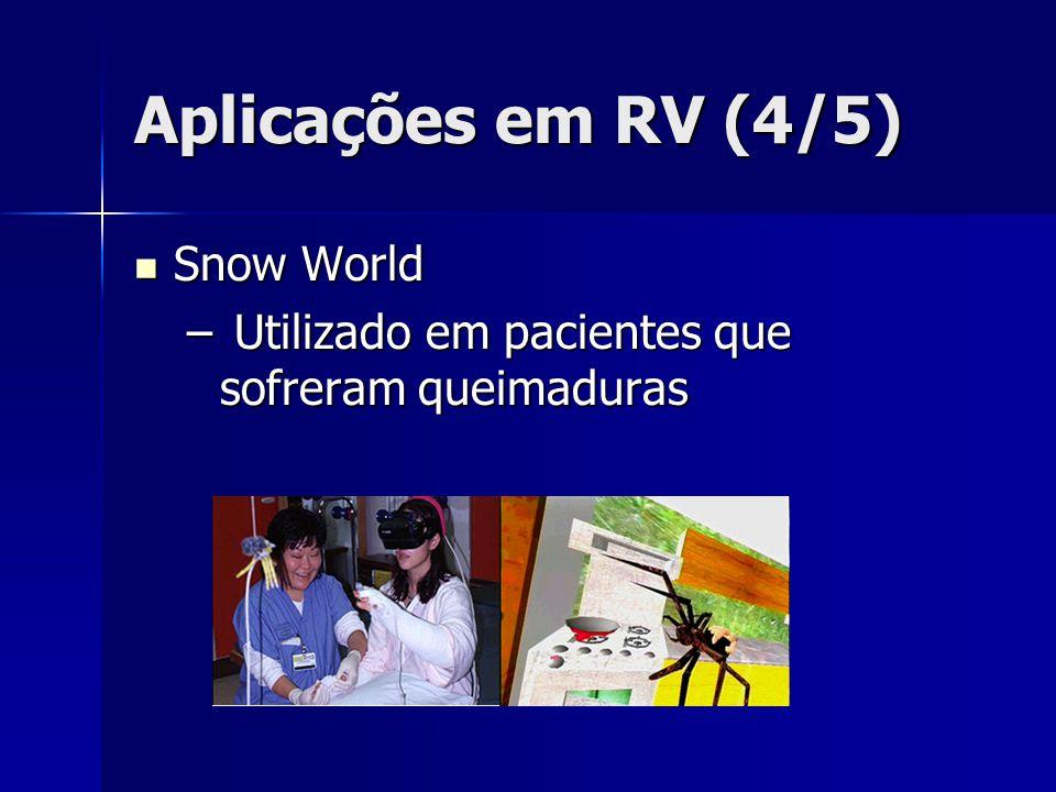Aplicações em RV (4/5) Snow World Snow World – Utilizado em pacientes que sofreram queimaduras