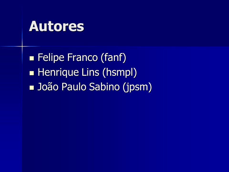 Autores Felipe Franco (fanf) Felipe Franco (fanf) Henrique Lins (hsmpl) Henrique Lins (hsmpl) João Paulo Sabino (jpsm) João Paulo Sabino (jpsm)