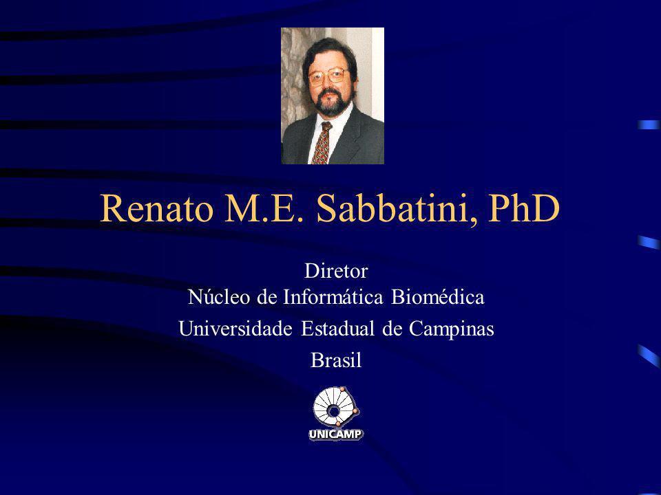 Renato M.E. Sabbatini, PhD Diretor Núcleo de Informática Biomédica Universidade Estadual de Campinas Brasil