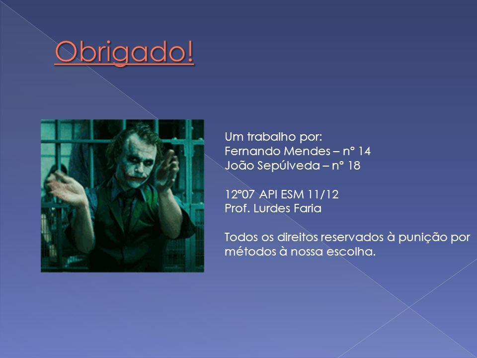 Um trabalho por: Fernando Mendes – nº 14 João Sepúlveda – nº 18 12º07 API ESM 11/12 Prof.