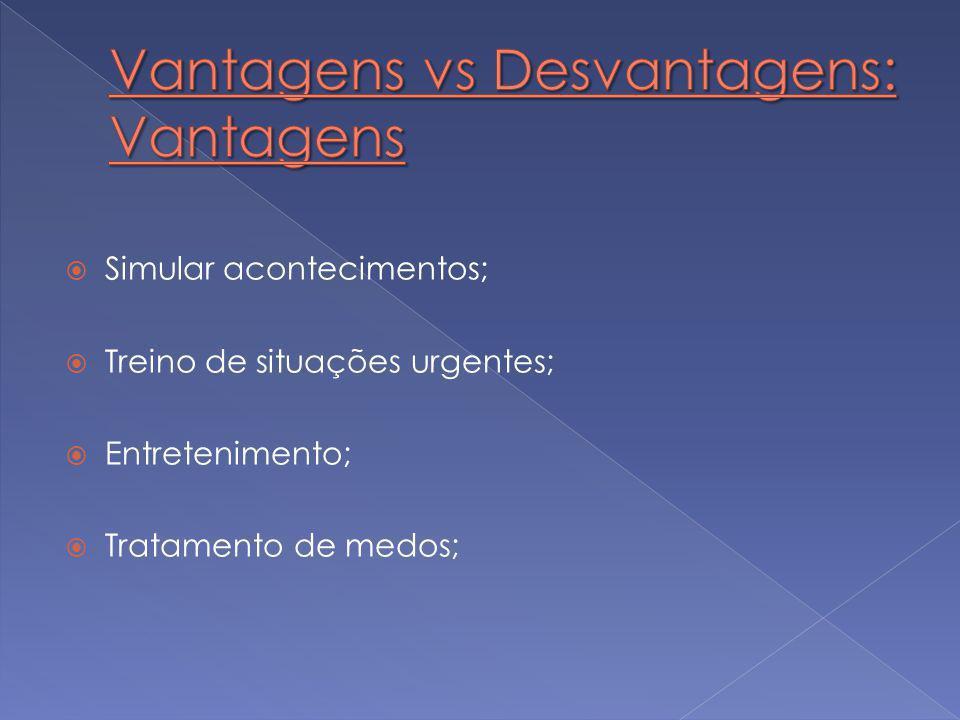  Simular acontecimentos;  Treino de situações urgentes;  Entretenimento;  Tratamento de medos;