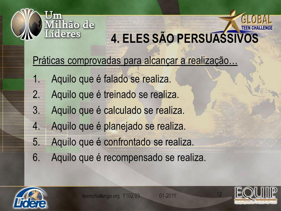 4. ELES SÃO PERSUASSIVOS Práticas comprovadas para alcançar a realização… 1.