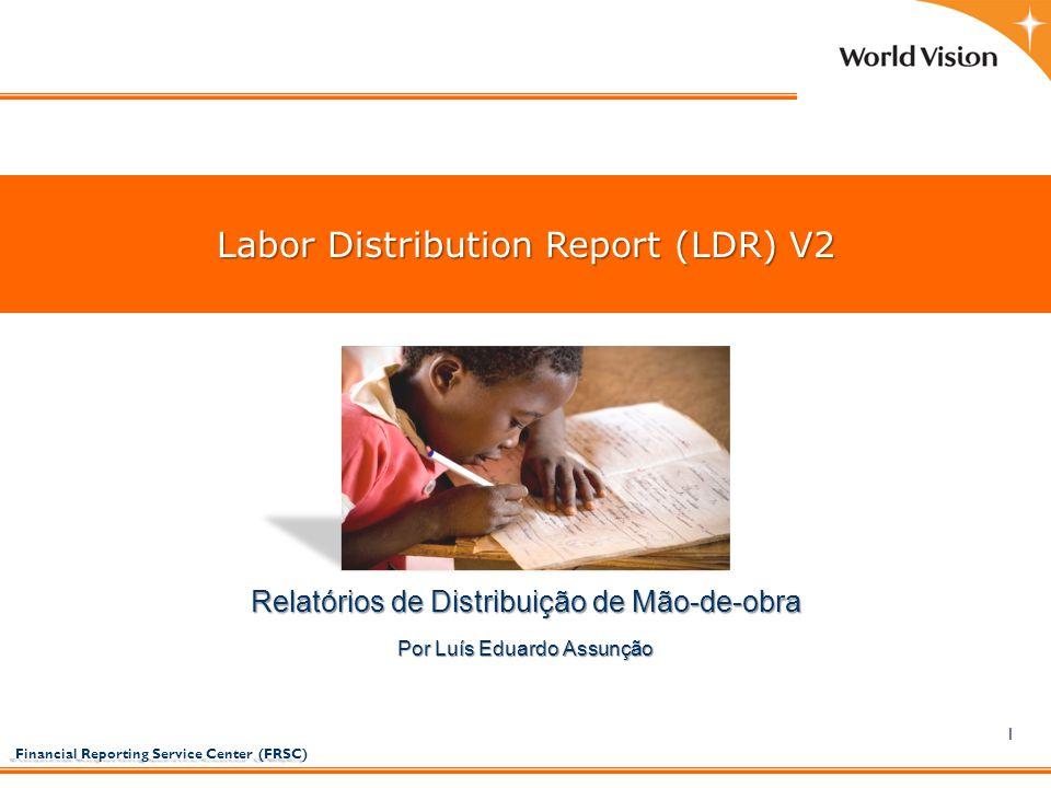 Financial Reporting Service Center (FRSC) Financial Reporting Service Center (FRSC) 1 Relatórios de Distribuição de Mão-de-obra Labor Distribution Rep