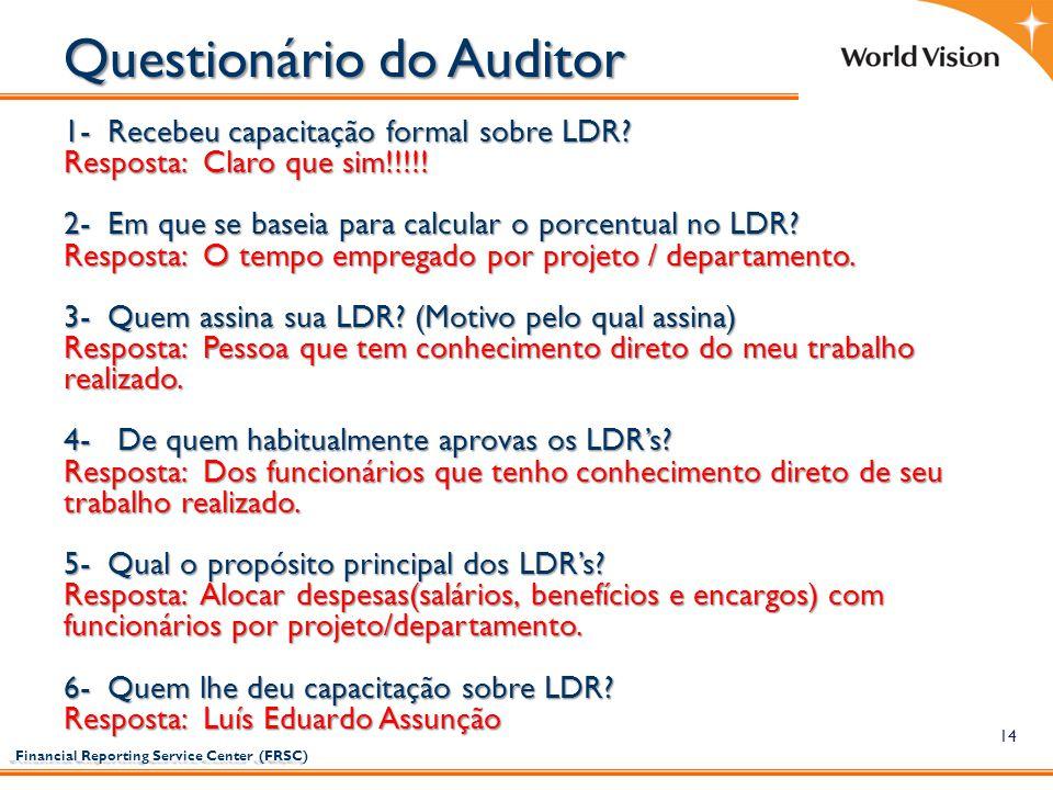 Financial Reporting Service Center (FRSC) Financial Reporting Service Center (FRSC) 14 Questionário do Auditor 1- Recebeu capacitação formal sobre LDR
