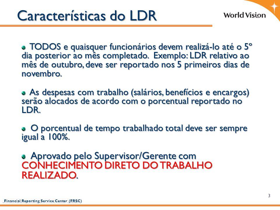 Financial Reporting Service Center (FRSC) Financial Reporting Service Center (FRSC) 3 Características do LDR TODOS e quaisquer funcionários devem real