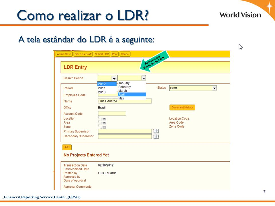Financial Reporting Service Center (FRSC) Financial Reporting Service Center (FRSC) 8 Como realizar o LDR.