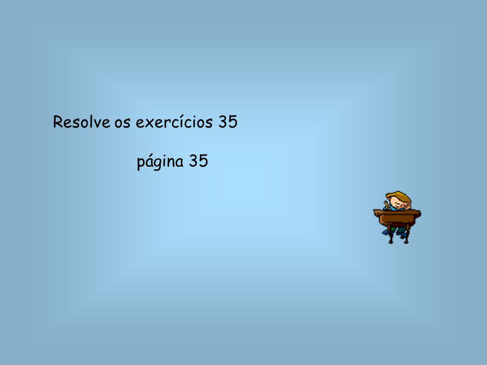 Resolve os exercícios 35 página 35
