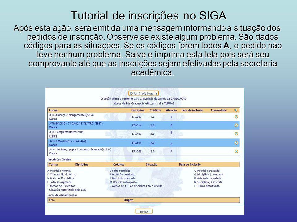 Tutorial de inscrições no SIGA Após esta ação, será emitida uma mensagem informando a situação dos pedidos de inscrição. Observe se existe algum probl