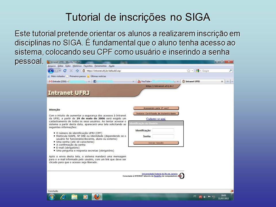 Tutorial de inscrições no SIGA Este tutorial pretende orientar os alunos a realizarem inscrição em disciplinas no SIGA. É fundamental que o aluno tenh