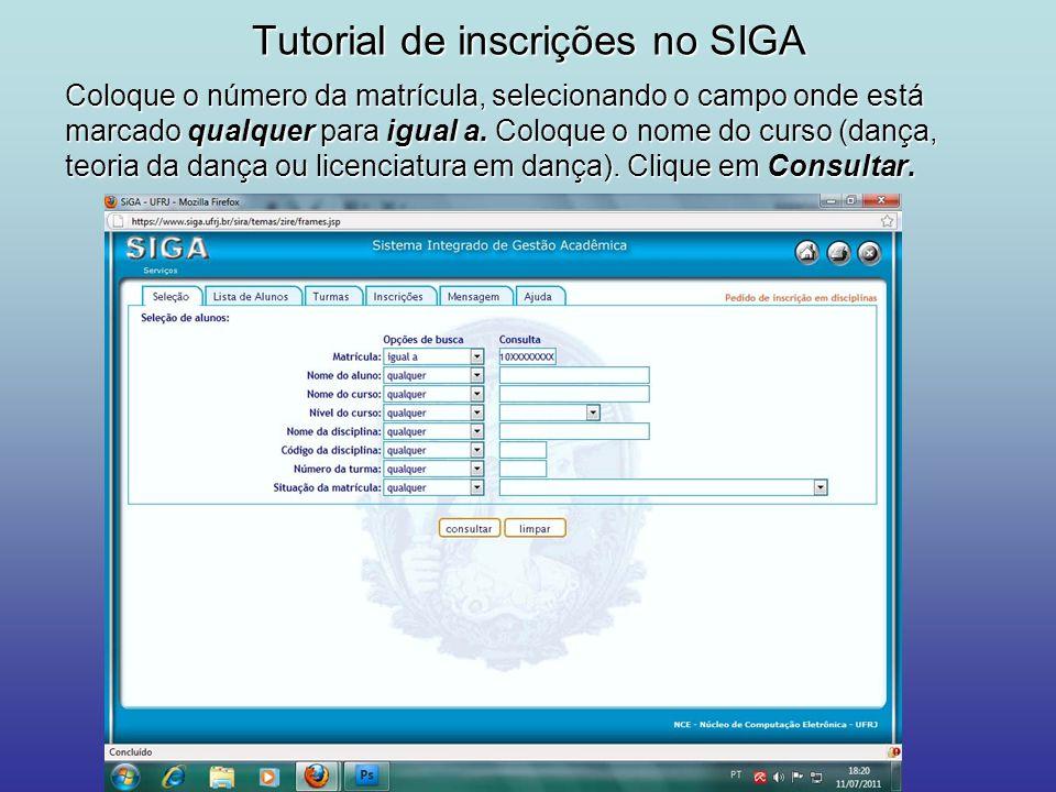 Tutorial de inscrições no SIGA Coloque o número da matrícula, selecionando o campo onde está marcado qualquer para igual a. Coloque o nome do curso (d