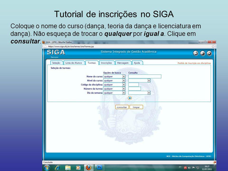 Tutorial de inscrições no SIGA Coloque o nome do curso (dança, teoria da dança e licenciatura em dança). Não esqueça de trocar o qualquer por igual a.