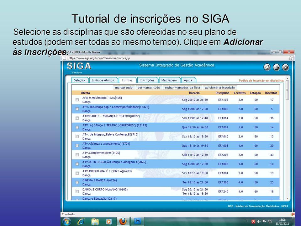Tutorial de inscrições no SIGA Selecione as disciplinas que são oferecidas no seu plano de estudos (podem ser todas ao mesmo tempo). Clique em Adicion