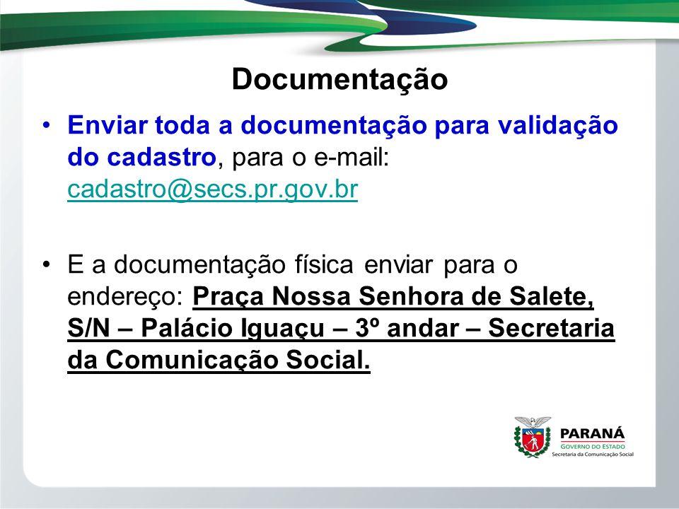 Documentação Enviar toda a documentação para validação do cadastro, para o e-mail: cadastro@secs.pr.gov.br cadastro@secs.pr.gov.br E a documentação fí