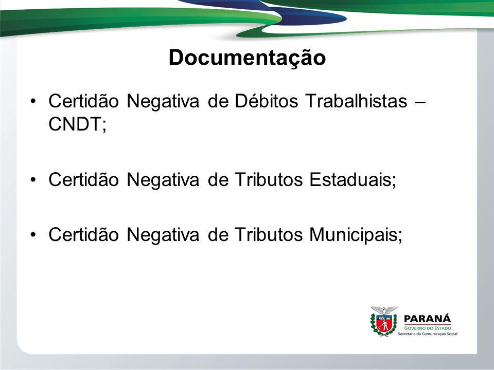 Documentação Certidão Negativa de Débitos Trabalhistas – CNDT; Certidão Negativa de Tributos Estaduais; Certidão Negativa de Tributos Municipais;