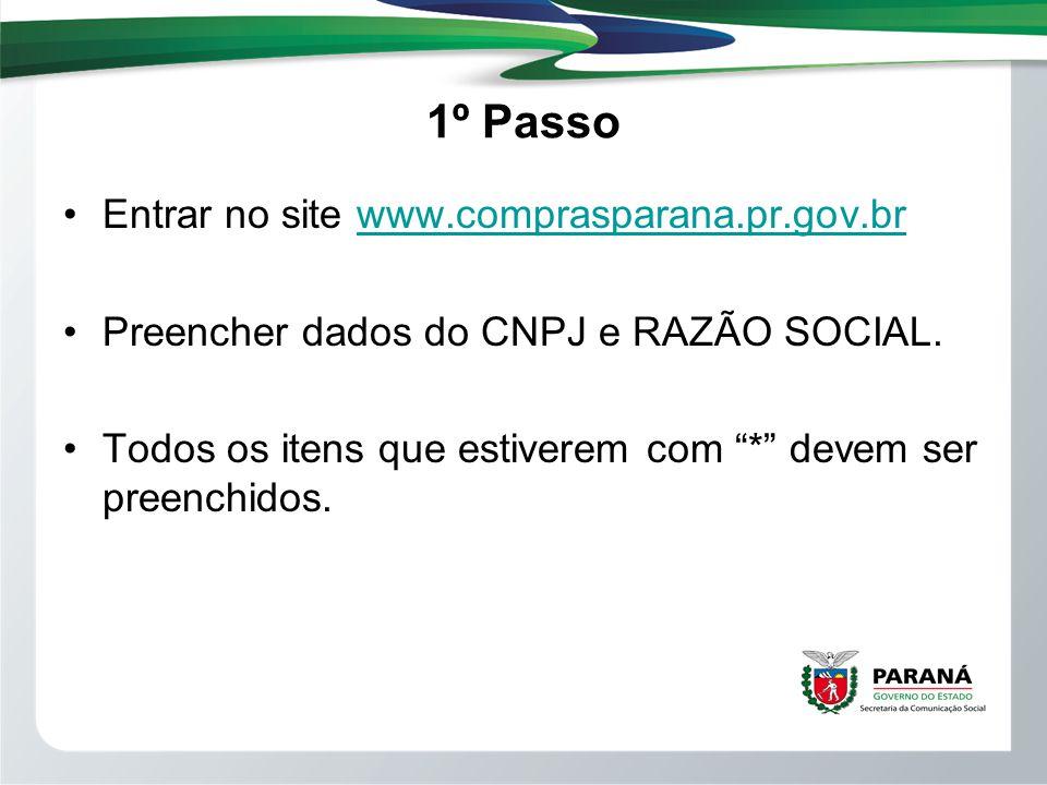 1º Passo Entrar no site www.comprasparana.pr.gov.brwww.comprasparana.pr.gov.br Preencher dados do CNPJ e RAZÃO SOCIAL. Todos os itens que estiverem co