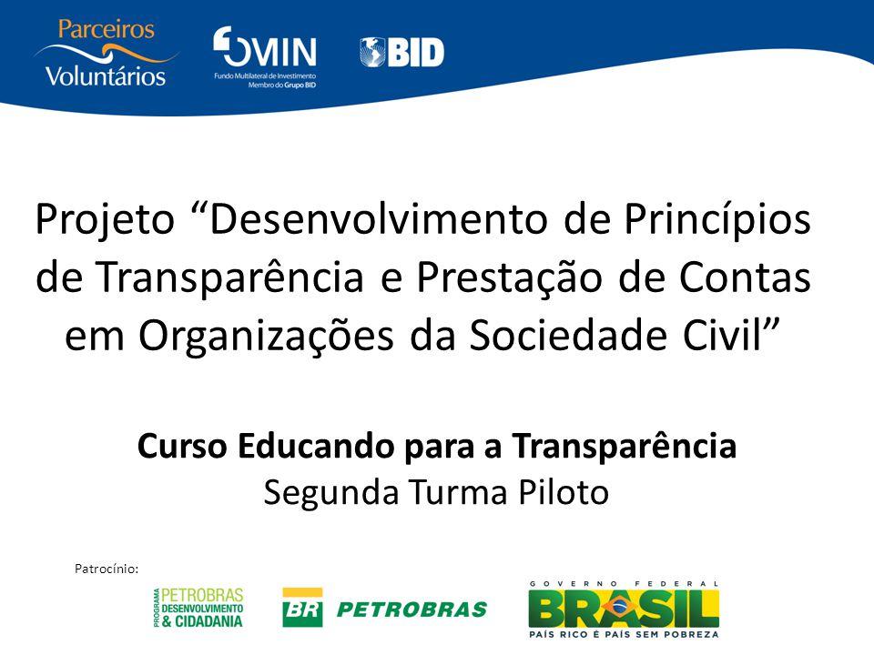 """Projeto """"Desenvolvimento de Princípios de Transparência e Prestação de Contas em Organizações da Sociedade Civil"""" Curso Educando para a Transparência"""