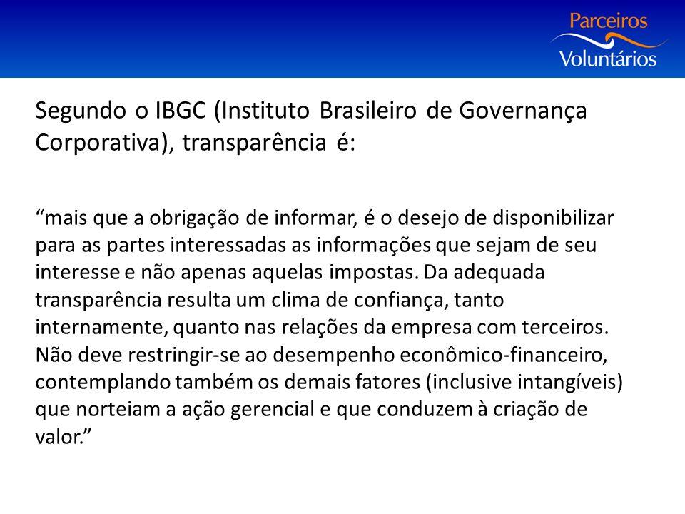 """Segundo o IBGC (Instituto Brasileiro de Governança Corporativa), transparência é: """"mais que a obrigação de informar, é o desejo de disponibilizar para"""