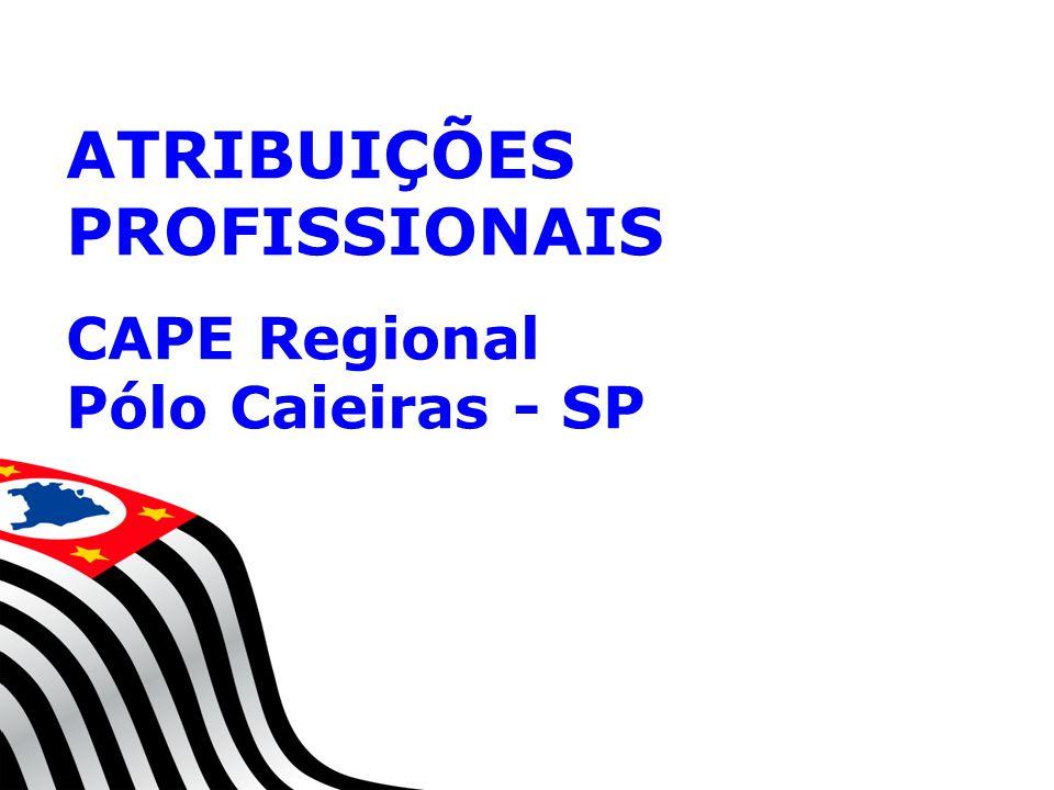 SECRETARIA DA EDUCAÇÃO Coordenadoria de Gestão da Educação Básica ATRIBUIÇÕES PROFISSIONAIS CAPE Regional Pólo Caieiras - SP 1