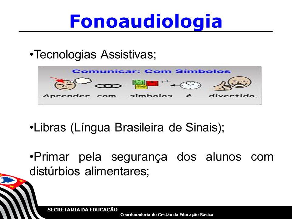 SECRETARIA DA EDUCAÇÃO Coordenadoria de Gestão da Educação Básica Fonoaudiologia 10 Tecnologias Assistivas; Libras (Língua Brasileira de Sinais); Prim