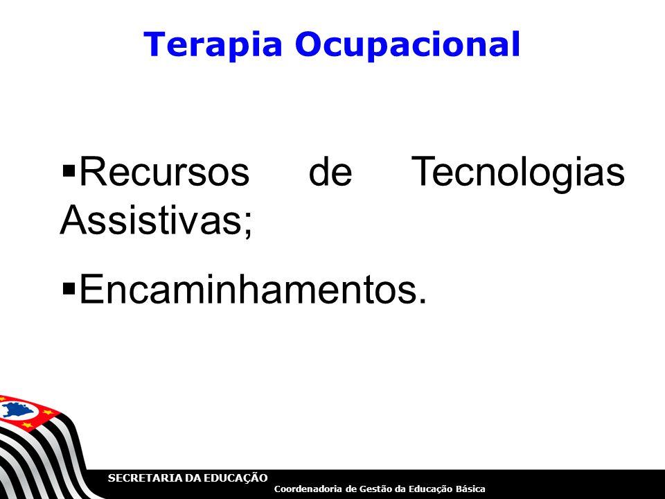 SECRETARIA DA EDUCAÇÃO Coordenadoria de Gestão da Educação Básica Terapia Ocupacional  Recursos de Tecnologias Assistivas;  Encaminhamentos. 13