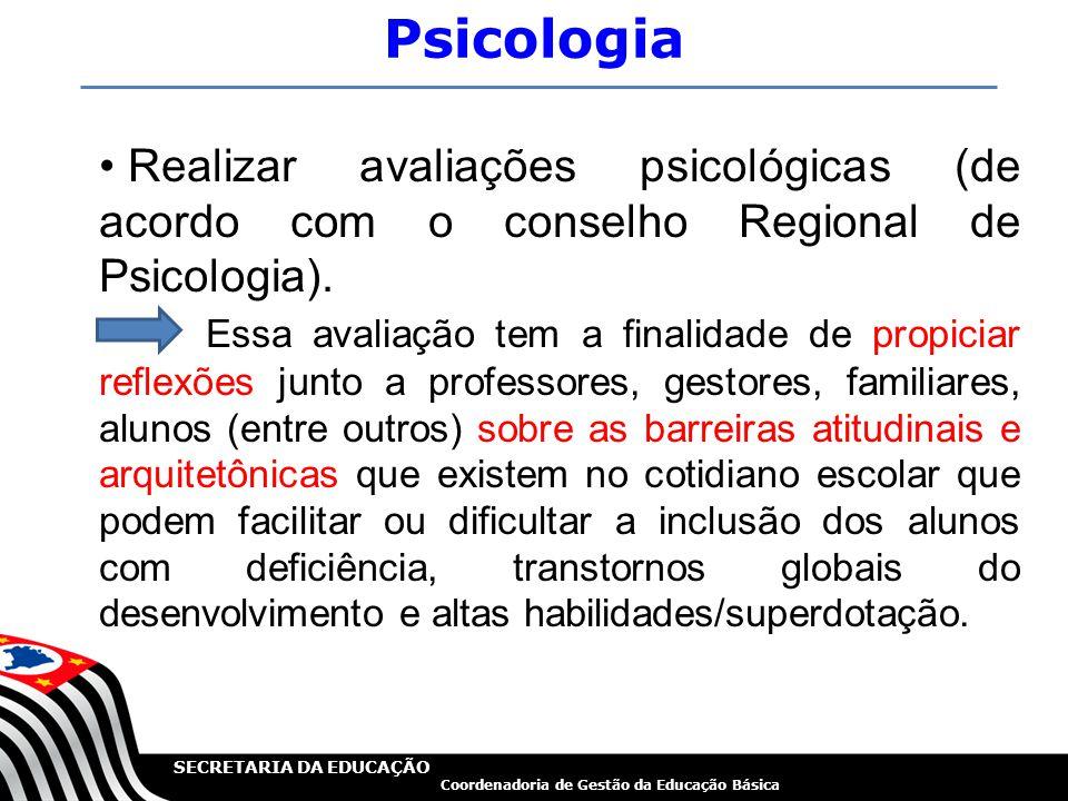 SECRETARIA DA EDUCAÇÃO Coordenadoria de Gestão da Educação Básica Psicologia Realizar avaliações psicológicas (de acordo com o conselho Regional de Ps
